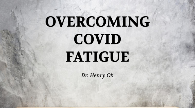 Overcoming Covid Fatigue